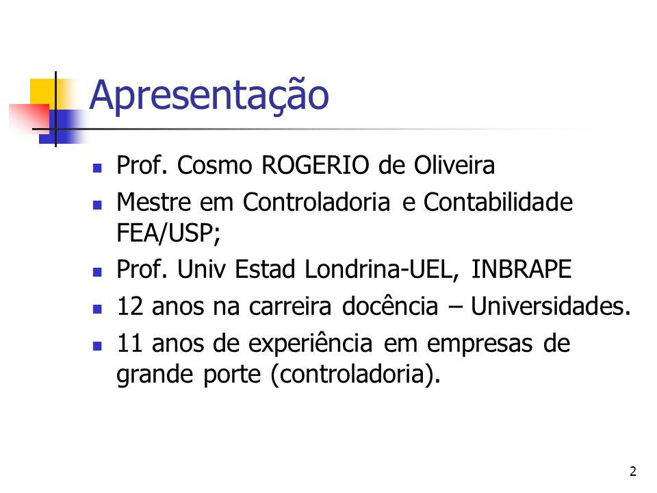 2 Apresentação Prof. Cosmo ROGERIO de Oliveira Mestre em Controladoria e Contabilidade FEA/USP; Prof. Univ Estad Londrina-UEL, INBRAPE 12 anos na carr
