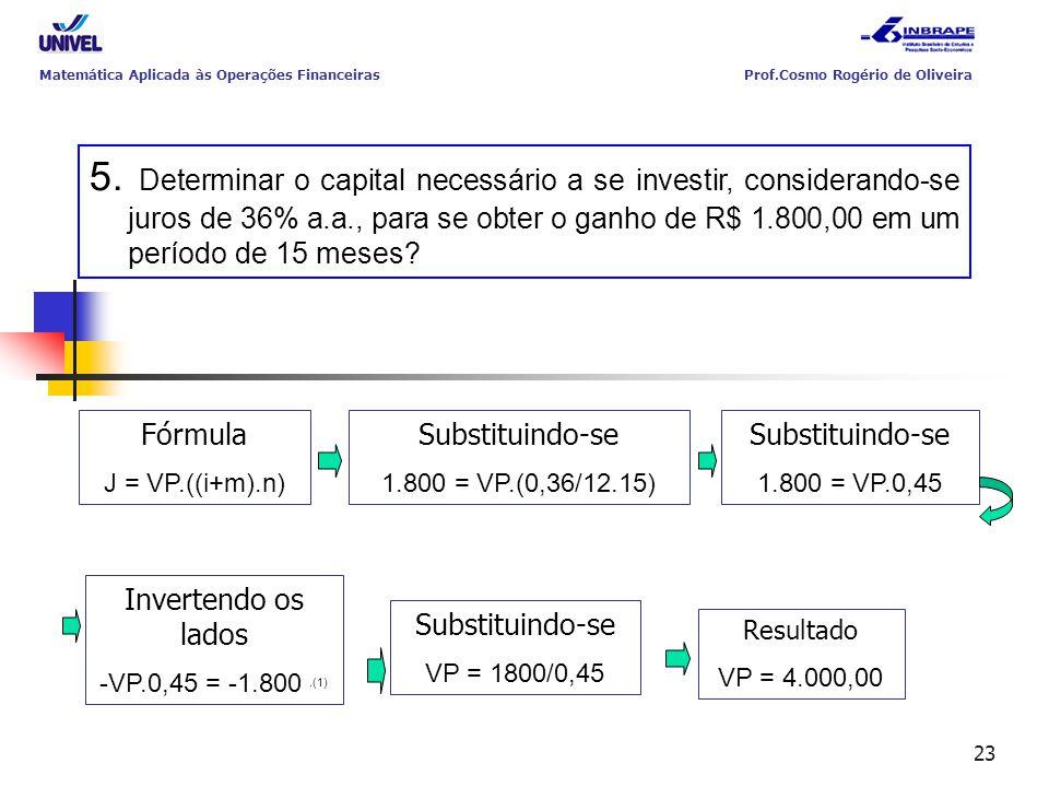 23 5. Determinar o capital necessário a se investir, considerando-se juros de 36% a.a., para se obter o ganho de R$ 1.800,00 em um período de 15 meses