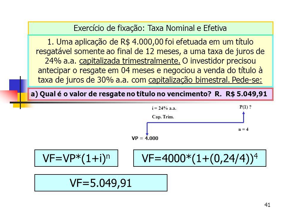 41 Exercício de fixação: Taxa Nominal e Efetiva 1. Uma aplicação de R$ 4.000,00 foi efetuada em um título resgatável somente ao final de 12 meses, a u