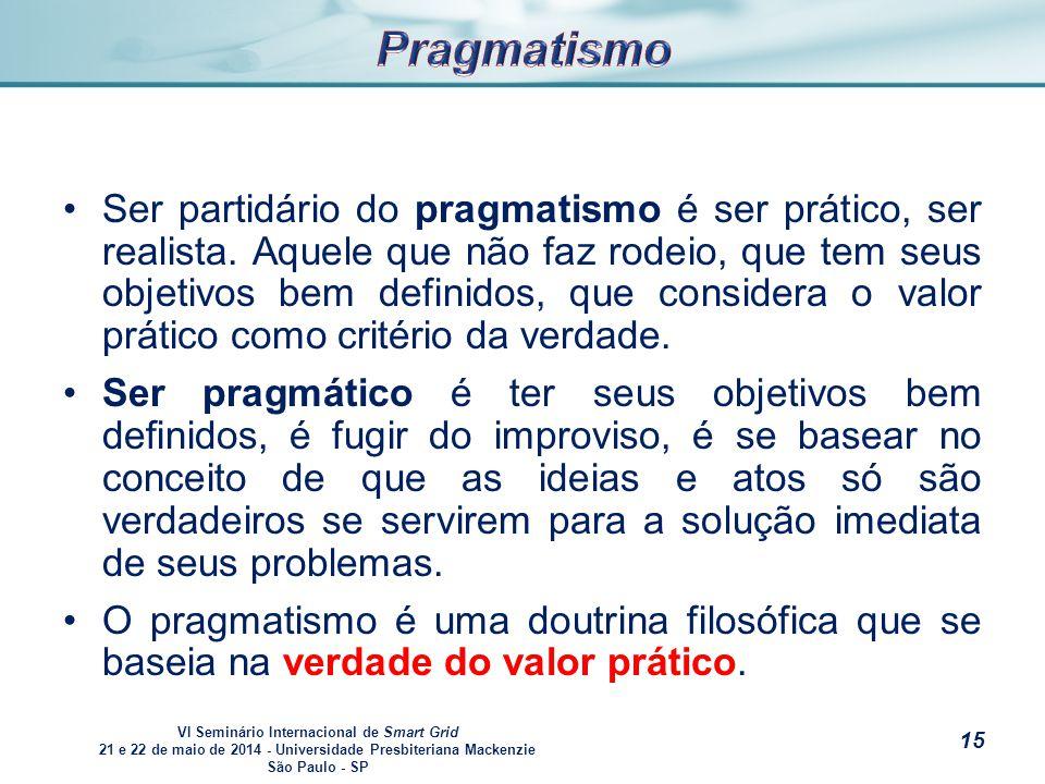 VI Seminário Internacional de Smart Grid 21 e 22 de maio de 2014 - Universidade Presbiteriana Mackenzie São Paulo - SP s Ser partidário do pragmatismo é ser prático, ser realista.
