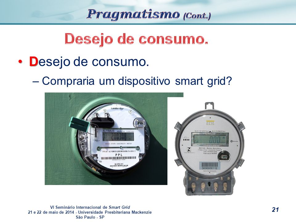VI Seminário Internacional de Smart Grid 21 e 22 de maio de 2014 - Universidade Presbiteriana Mackenzie São Paulo - SP s DDesejo de consumo.