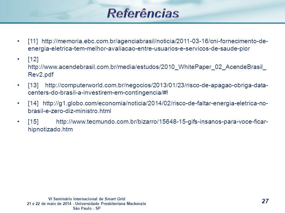 VI Seminário Internacional de Smart Grid 21 e 22 de maio de 2014 - Universidade Presbiteriana Mackenzie São Paulo - SP s [11] http://memoria.ebc.com.br/agenciabrasil/noticia/2011-03-16/cni-fornecimento-de- energia-eletrica-tem-melhor-avaliacao-entre-usuarios-e-servicos-de-saude-pior [12] http://www.acendebrasil.com.br/media/estudos/2010_WhitePaper_02_AcendeBrasil_ Rev2.pdf [13] http://computerworld.com.br/negocios/2013/01/23/risco-de-apagao-obriga-data- centers-do-brasil-a-investirem-em-contingencia/#.
