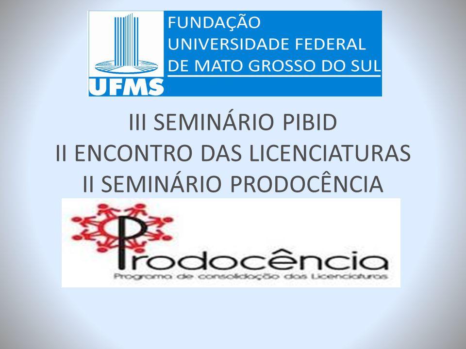 III SEMINÁRIO PIBID II ENCONTRO DAS LICENCIATURAS II SEMINÁRIO PRODOCÊNCIA