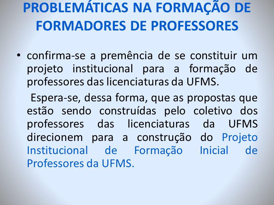 PROBLEMÁTICAS NA FORMAÇÃO DE FORMADORES DE PROFESSORES confirma-se a premência de se constituir um projeto institucional para a formação de professore