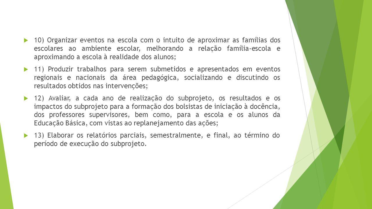  10) Organizar eventos na escola com o intuito de aproximar as famílias dos escolares ao ambiente escolar, melhorando a relação família-escola e apro