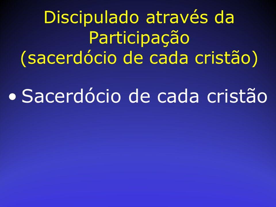 Sacerdócio de cada cristão Discipulado através da Participação (sacerdócio de cada cristão)