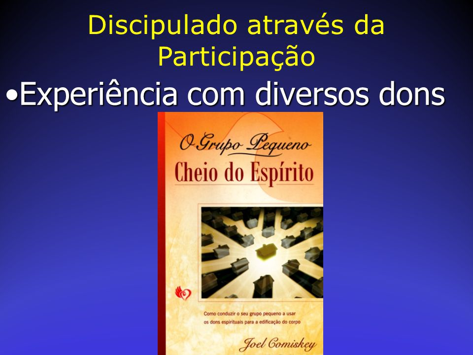 Experiência com diversos donsExperiência com diversos dons Discipulado através da Participação
