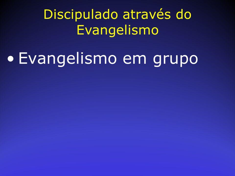 Evangelismo em grupo Discipulado através do Evangelismo