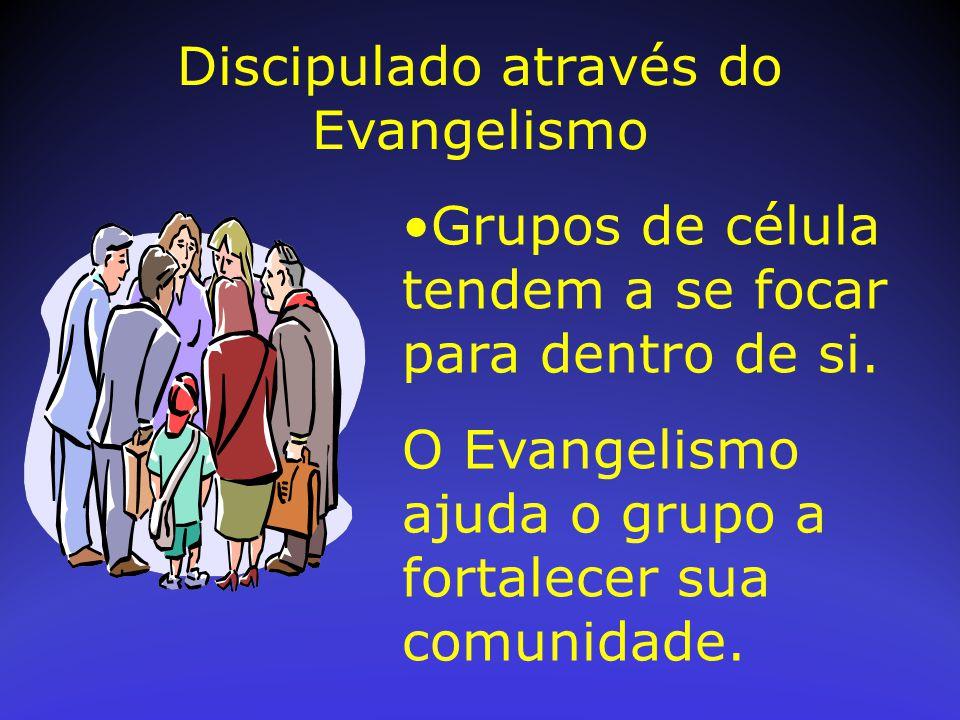 Grupos de célula tendem a se focar para dentro de si. O Evangelismo ajuda o grupo a fortalecer sua comunidade. Discipulado através do Evangelismo