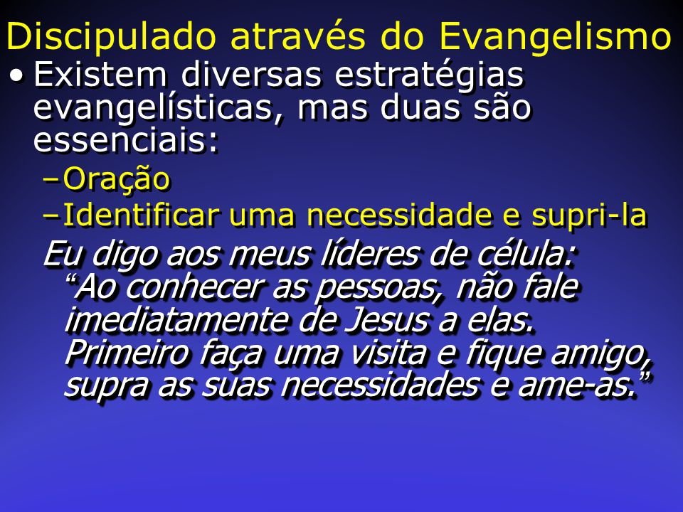 Existem diversas estratégias evangelísticas, mas duas são essenciais: –Oração –Identificar uma necessidade e supri-la Eu digo aos meus líderes de célu
