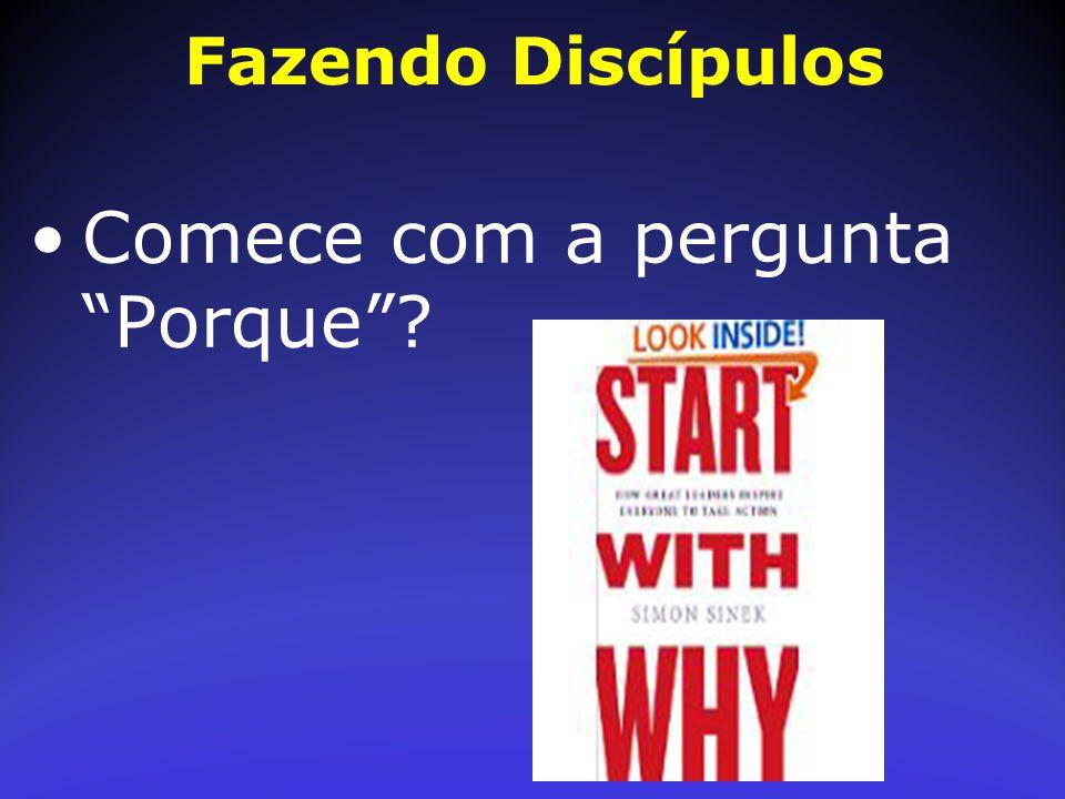 """Fazendo Discípulos Comece com a pergunta """"Porque""""?"""