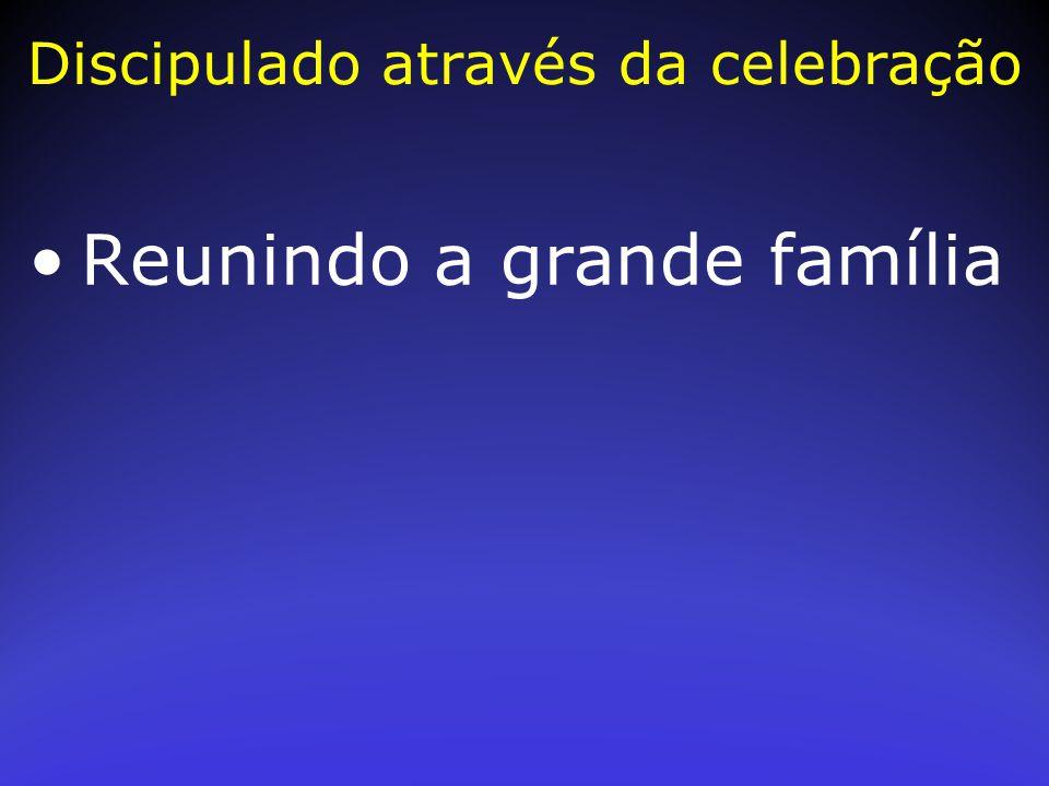 Reunindo a grande família Discipulado através da celebração