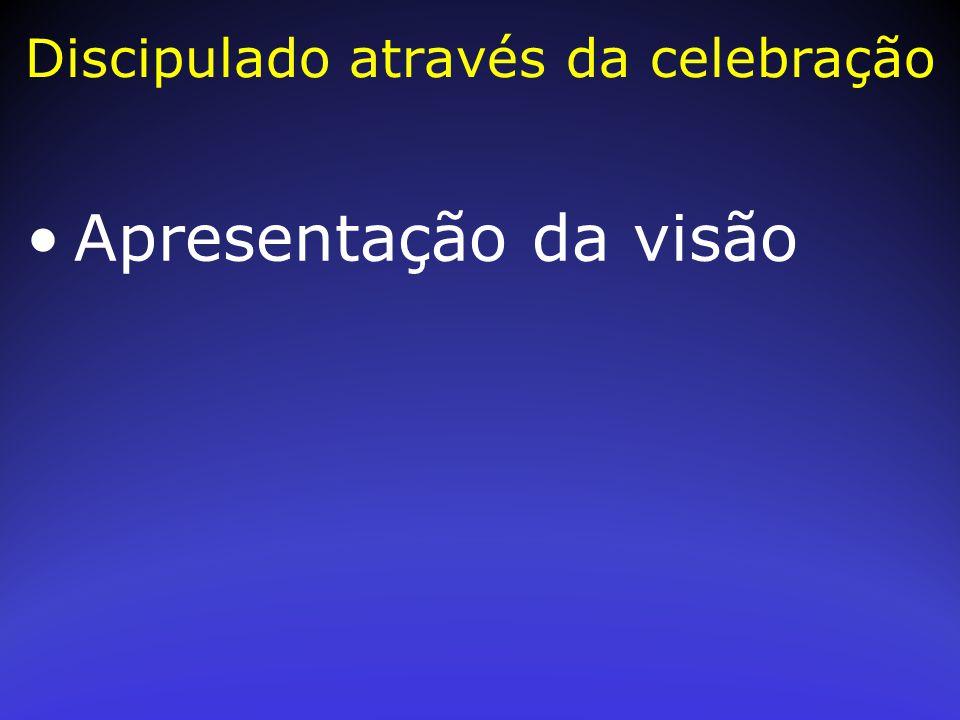 Apresentação da visão Discipulado através da celebração