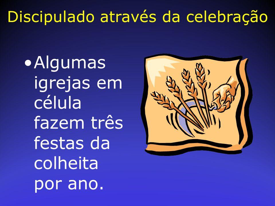 Algumas igrejas em célula fazem três festas da colheita por ano. Discipulado através da celebração