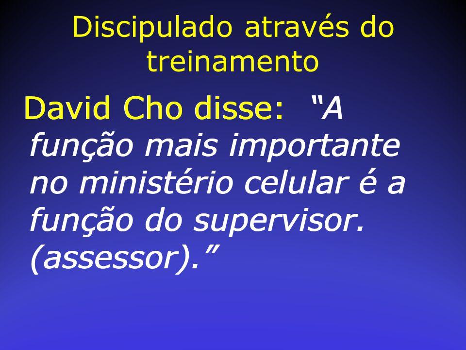 """David Cho disse: """"A função mais importante no ministério celular é a função do supervisor. (assessor)."""" Discipulado através do treinamento"""