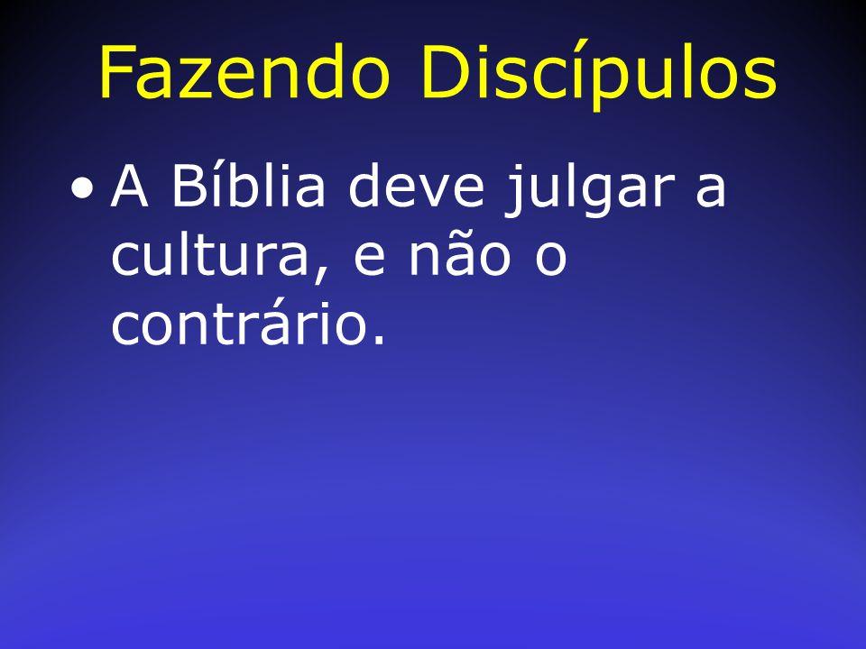 A Bíblia deve julgar a cultura, e não o contrário. Fazendo Discípulos