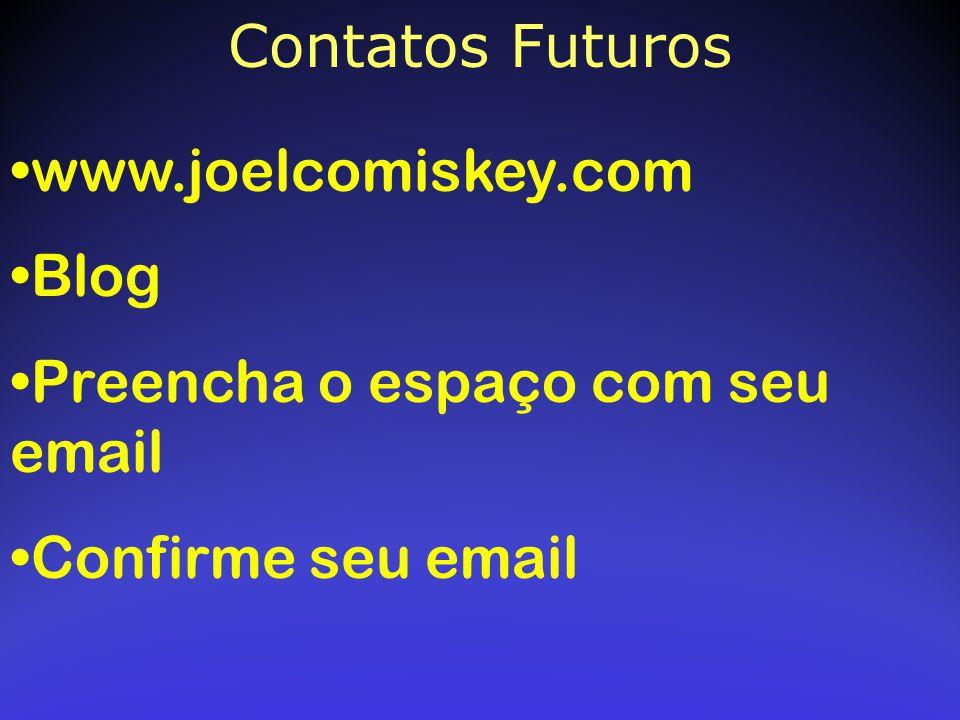 Contatos Futuros www.joelcomiskey.com Blog Preencha o espaço com seu email Confirme seu email
