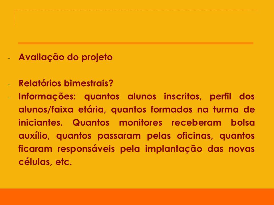 - Avaliação do projeto - Relatórios bimestrais.