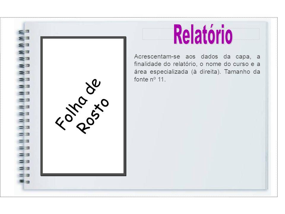 Folha de Rosto Acrescentam-se aos dados da capa, a finalidade do relatório, o nome do curso e a área especializada (à direita).