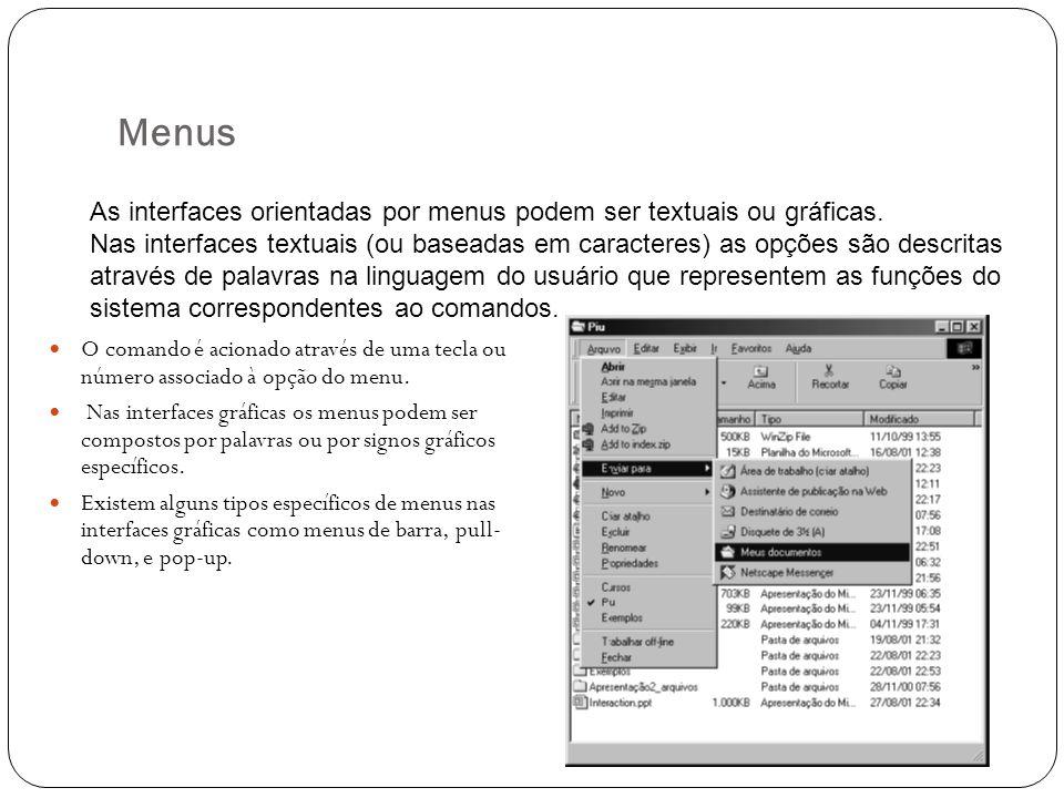 Menus O comando é acionado através de uma tecla ou número associado à opção do menu. Nas interfaces gráficas os menus podem ser compostos por palavras