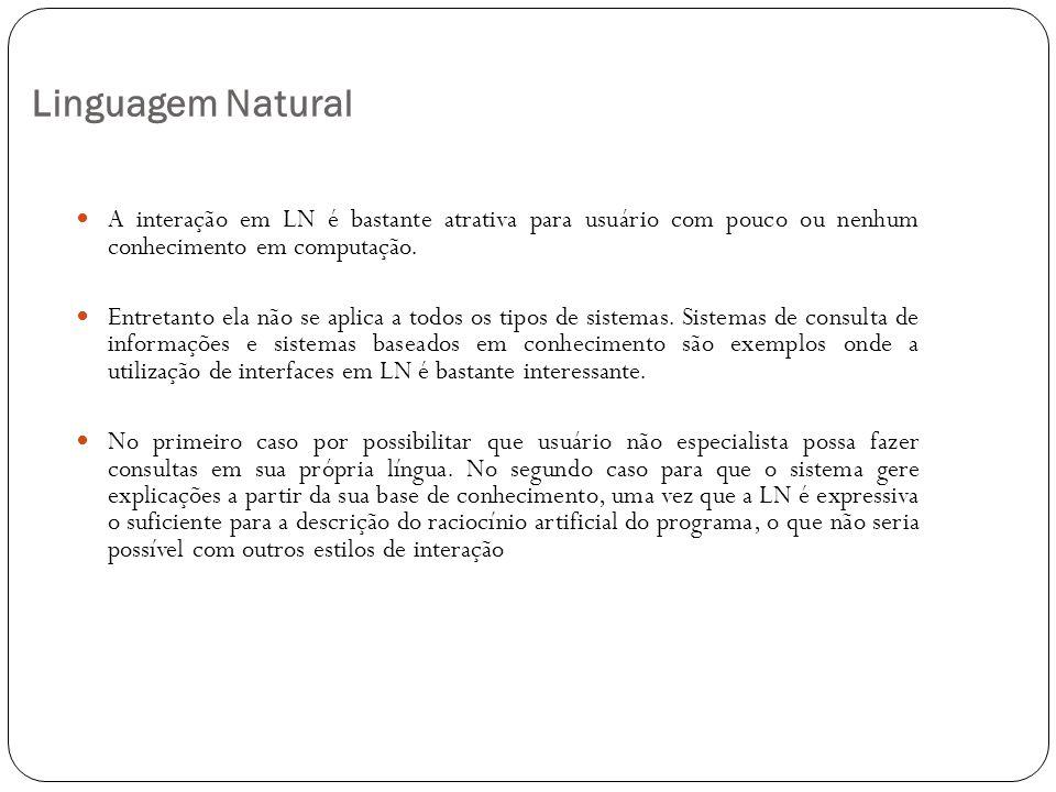 Linguagem Natural A interação em LN é bastante atrativa para usuário com pouco ou nenhum conhecimento em computação. Entretanto ela não se aplica a to