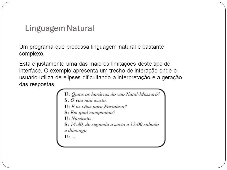 Linguagem Natural Um programa que processa linguagem natural é bastante complexo. Esta é justamente uma das maiores limitações deste tipo de interface