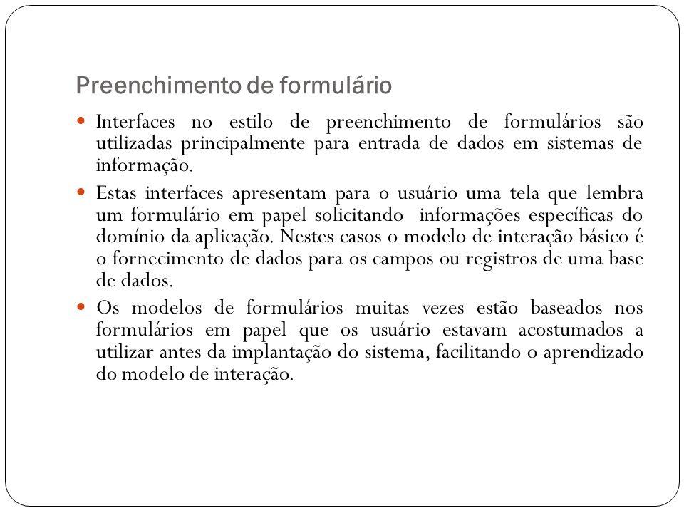 Preenchimento de formulário Interfaces no estilo de preenchimento de formulários são utilizadas principalmente para entrada de dados em sistemas de in