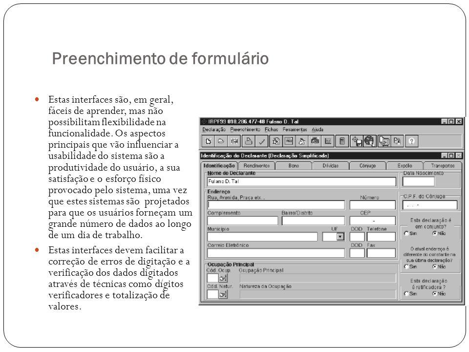 Preenchimento de formulário Estas interfaces são, em geral, fáceis de aprender, mas não possibilitam flexibilidade na funcionalidade. Os aspectos prin