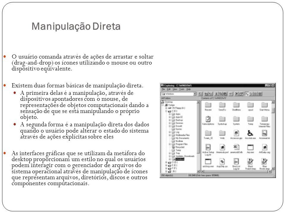 Manipulação Direta O usuário comanda através de ações de arrastar e soltar (drag-and-drop) os ícones utilizando o mouse ou outro dispositivo equivalen