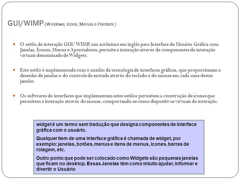 GUI/WIMP (Windows, Icons, Menus e Pointers ) O estilo de interação GUI/WIMP, um acrônimo em inglês para Interface de Usuário Gráfica com Janelas, Ícon