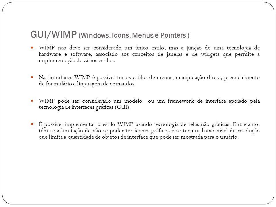 WIMP não deve ser considerado um único estilo, mas a junção de uma tecnologia de hardware e software, associado aos conceitos de janelas e de widgets