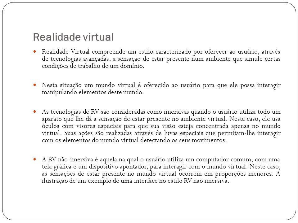 Realidade virtual Realidade Virtual compreende um estilo caracterizado por oferecer ao usuário, através de tecnologias avançadas, a sensação de estar