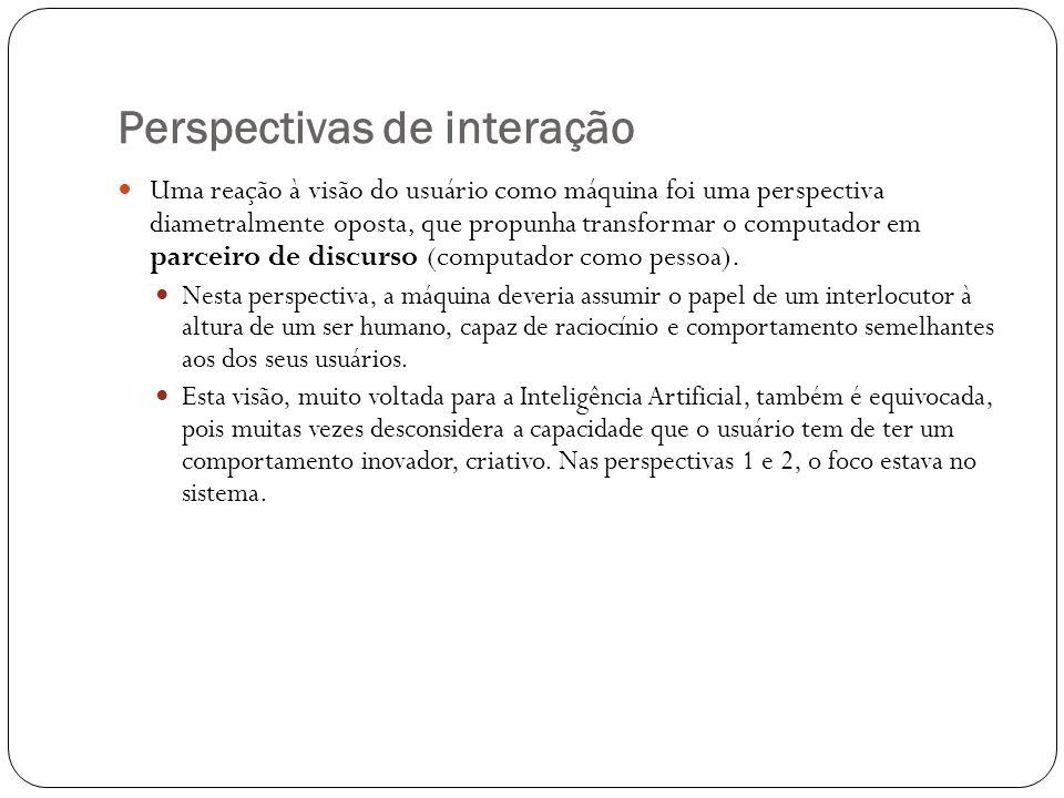 Perspectivas de interação Uma reação à visão do usuário como máquina foi uma perspectiva diametralmente oposta, que propunha transformar o computador