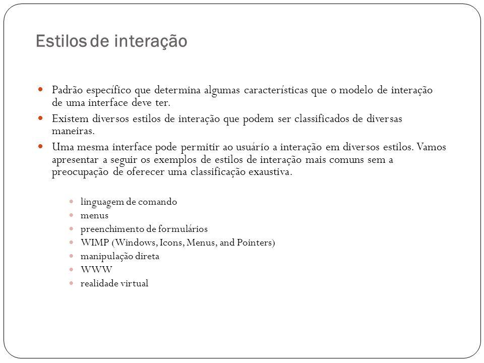Estilos de interação Padrão específico que determina algumas características que o modelo de interação de uma interface deve ter. Existem diversos est