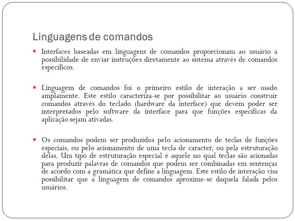 Linguagens de comandos Interfaces baseadas em linguagens de comandos proporcionam ao usuário a possibilidade de enviar instruções diretamente ao siste