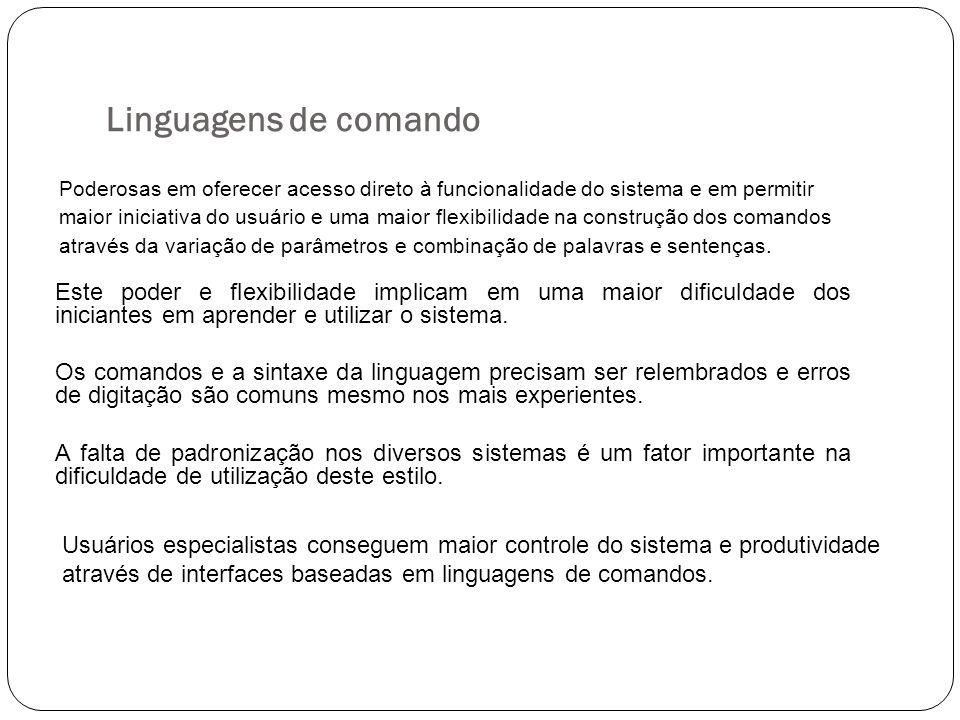 Linguagens de comando Poderosas em oferecer acesso direto à funcionalidade do sistema e em permitir maior iniciativa do usuário e uma maior flexibilid