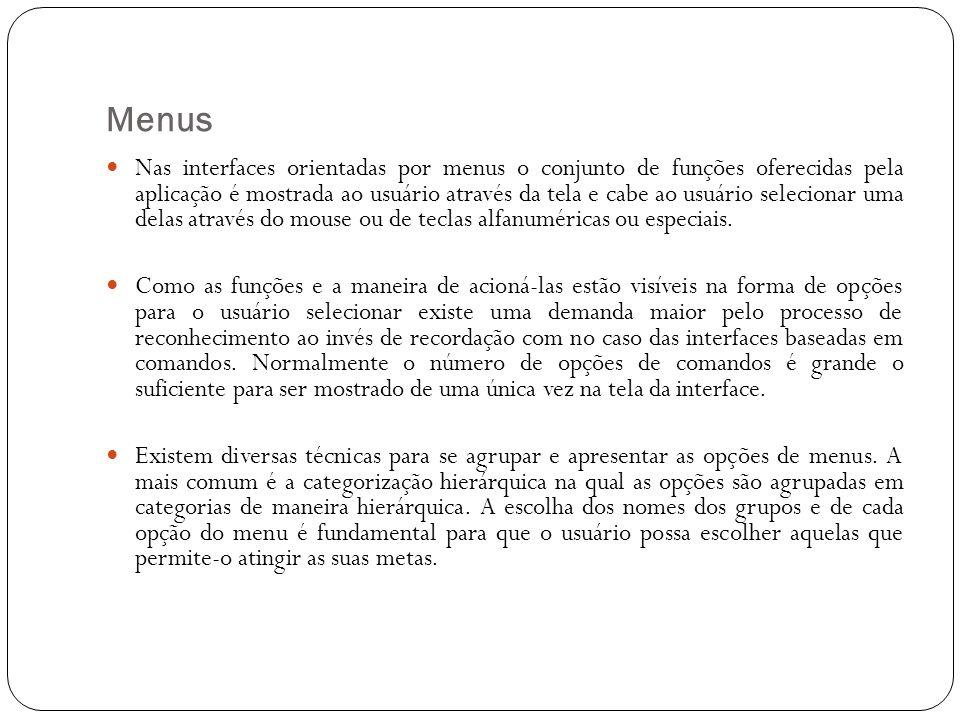 Menus Nas interfaces orientadas por menus o conjunto de funções oferecidas pela aplicação é mostrada ao usuário através da tela e cabe ao usuário sele
