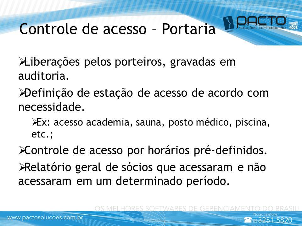 Controle de acesso – Portaria  Liberações pelos porteiros, gravadas em auditoria.  Definição de estação de acesso de acordo com necessidade.  Ex: a