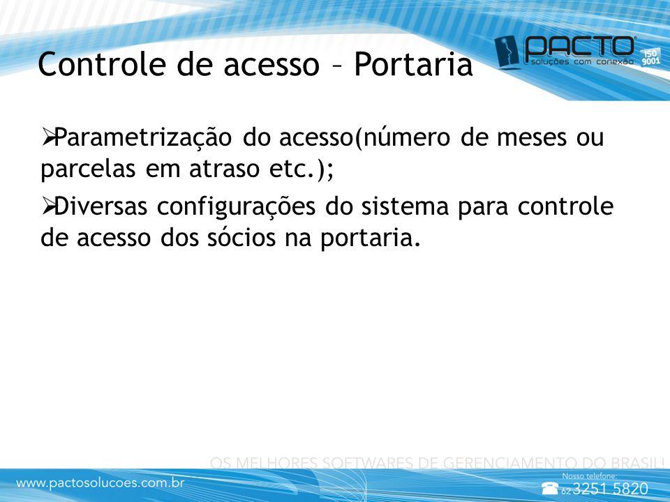 Controle de acesso – Portaria  Parametrização do acesso(número de meses ou parcelas em atraso etc.);  Diversas configurações do sistema para controle de acesso dos sócios na portaria.