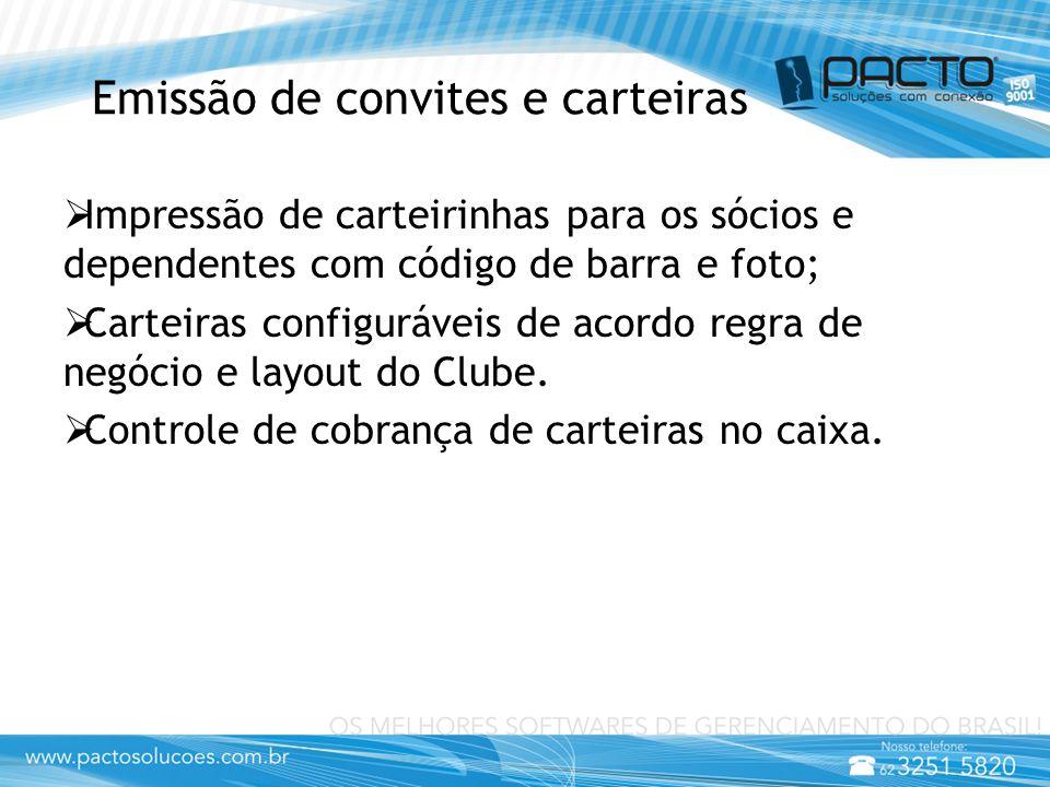 Emissão de convites e carteiras  Impressão de carteirinhas para os sócios e dependentes com código de barra e foto;  Carteiras configuráveis de acordo regra de negócio e layout do Clube.