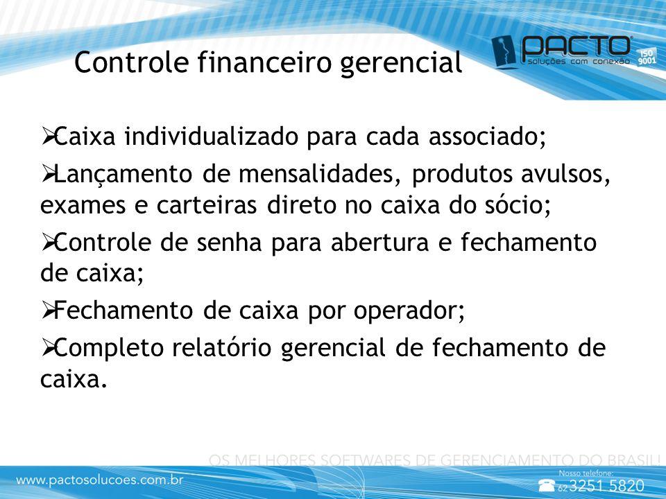 Controle financeiro gerencial  Caixa individualizado para cada associado;  Lançamento de mensalidades, produtos avulsos, exames e carteiras direto n