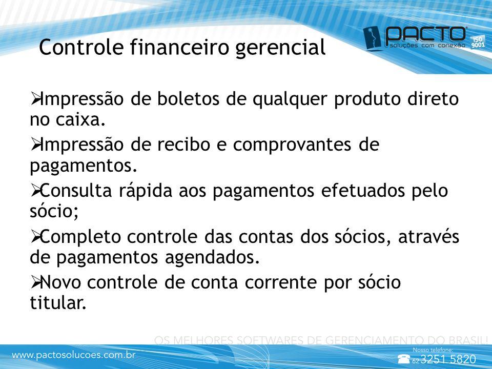 Controle financeiro gerencial  Impressão de boletos de qualquer produto direto no caixa.  Impressão de recibo e comprovantes de pagamentos.  Consul