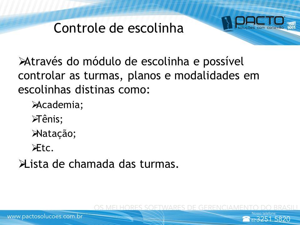 Controle de escolinha  Através do módulo de escolinha e possível controlar as turmas, planos e modalidades em escolinhas distinas como:  Academia;  Tênis;  Natação;  Etc.