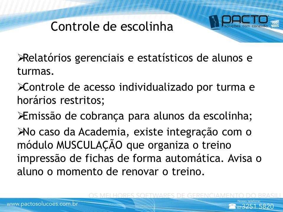 Controle de escolinha  Relatórios gerenciais e estatísticos de alunos e turmas.  Controle de acesso individualizado por turma e horários restritos;