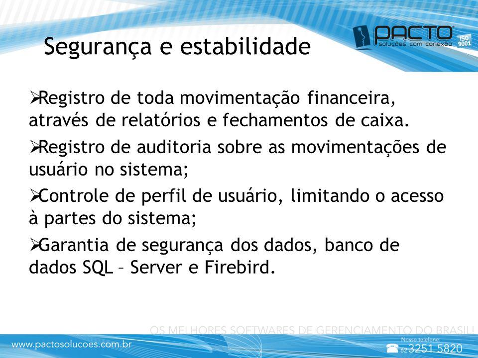 Segurança e estabilidade  Registro de toda movimentação financeira, através de relatórios e fechamentos de caixa.  Registro de auditoria sobre as mo