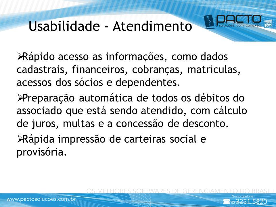 Usabilidade - Atendimento  Rápido acesso as informações, como dados cadastrais, financeiros, cobranças, matriculas, acessos dos sócios e dependentes.
