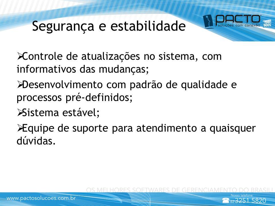 Segurança e estabilidade  Controle de atualizações no sistema, com informativos das mudanças;  Desenvolvimento com padrão de qualidade e processos p