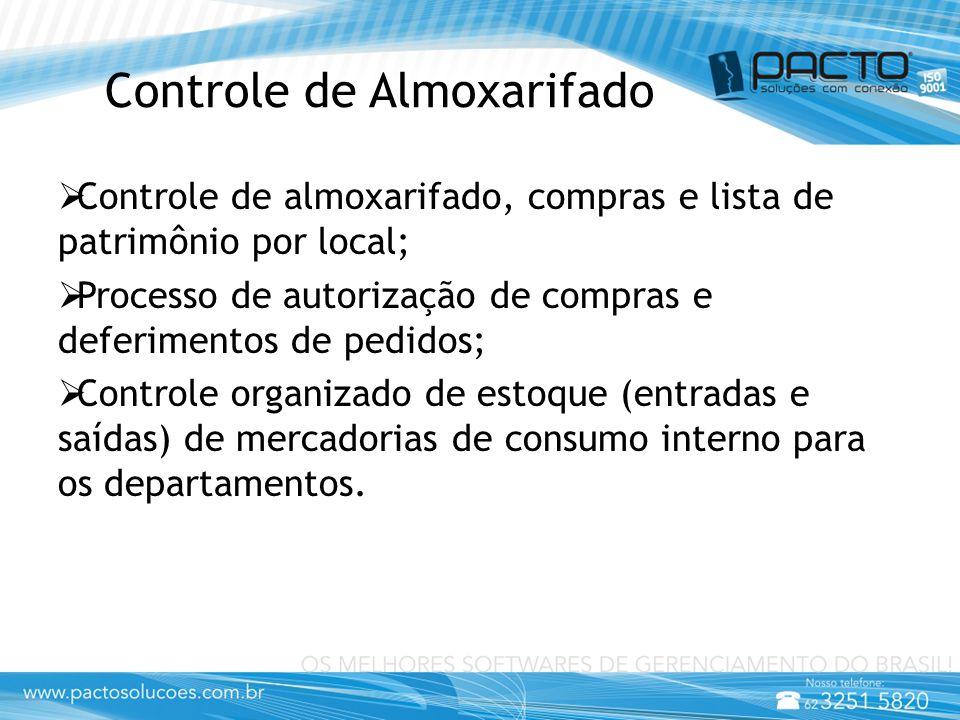 Controle de Almoxarifado  Controle de almoxarifado, compras e lista de patrimônio por local;  Processo de autorização de compras e deferimentos de p