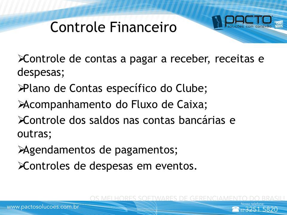Controle Financeiro  Controle de contas a pagar a receber, receitas e despesas;  Plano de Contas específico do Clube;  Acompanhamento do Fluxo de C