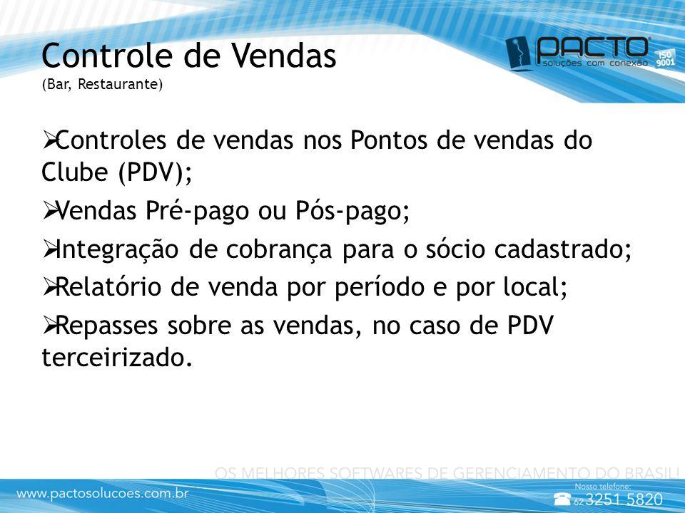Controle de Vendas (Bar, Restaurante)  Controles de vendas nos Pontos de vendas do Clube (PDV);  Vendas Pré-pago ou Pós-pago;  Integração de cobran